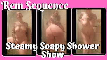 Steamy Soapy Shower Show - Rem Sequence