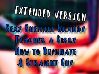 Sexy Shemale Brandy Teaches a sissy how to dominate a straight guy EXTENDED VERSION