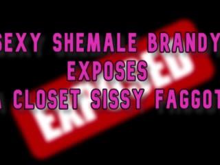 Brandy exposes a closet sissy fag online...