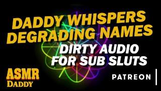 Daddy Calls Sub Slut Degrading Names - ASMR Daddy Dirty Talk