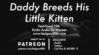 DDLG Roleplay: Daddy Breeds His Cum Hungry Little Kitten [Dirty Talk] [Erotic Audio for Women]