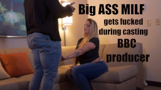 Big Ass MILF gets fucked duirng porn casting by BBC producer