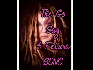 The for felcia song...