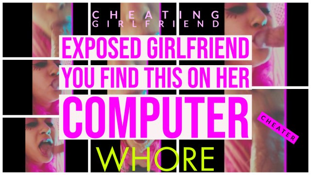 Cheating girlfriend real How I