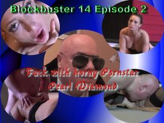 B(L)OCKBUSTER 14 - Episode 2 - Fuck with horny Pornstar Pearl Diamond