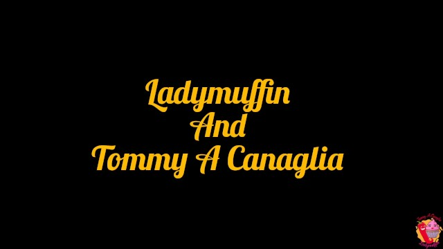 Ladymuffin And Tommy A Canaglia  New intro 20