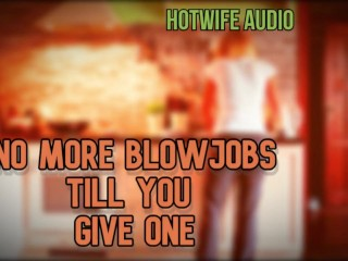 Hottwife audio no more blowjobs till you give...