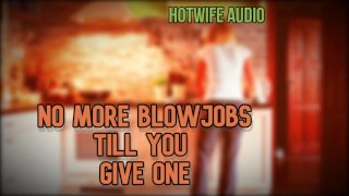 HottWife Audio No More Blowjobs till you give one